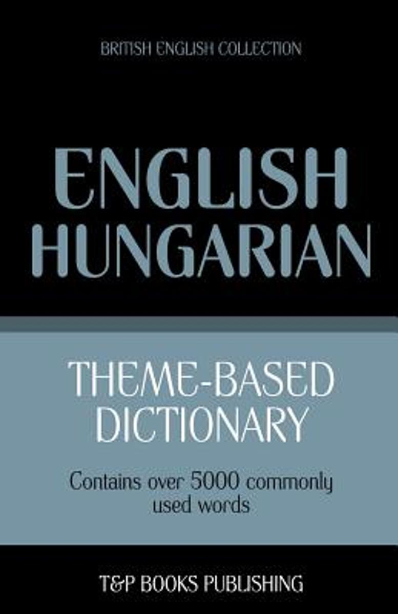Theme-Based Dictionary British English-Hungarian - 5000 Words