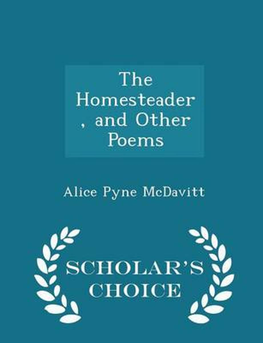 The Homesteader, and Other Poems - Scholar's Choice Edition