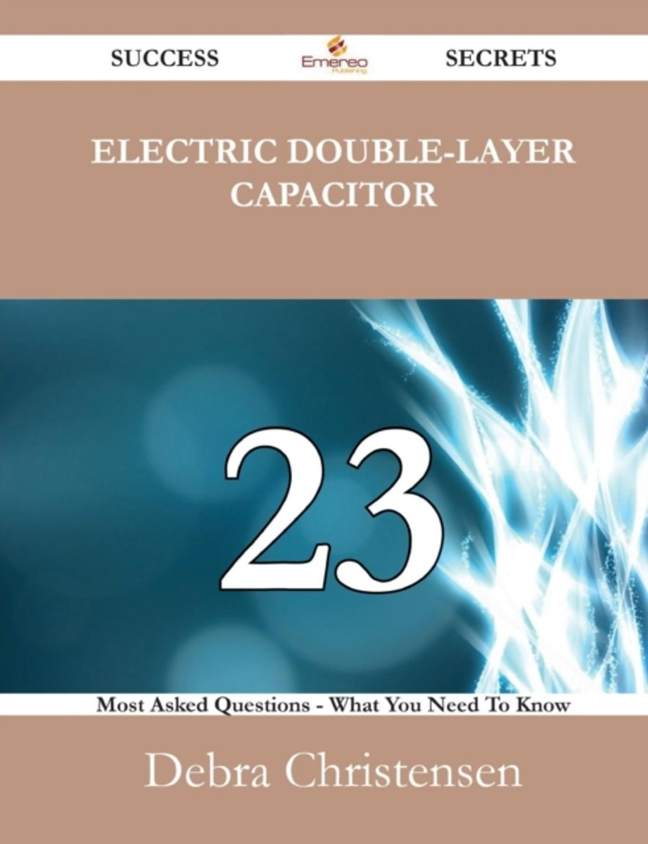 Electric Double-Layer Capacitor 23 Success Secrets - 23 Most Asked Questions on Electric Double-Layer Capacitor - What You Need to Know