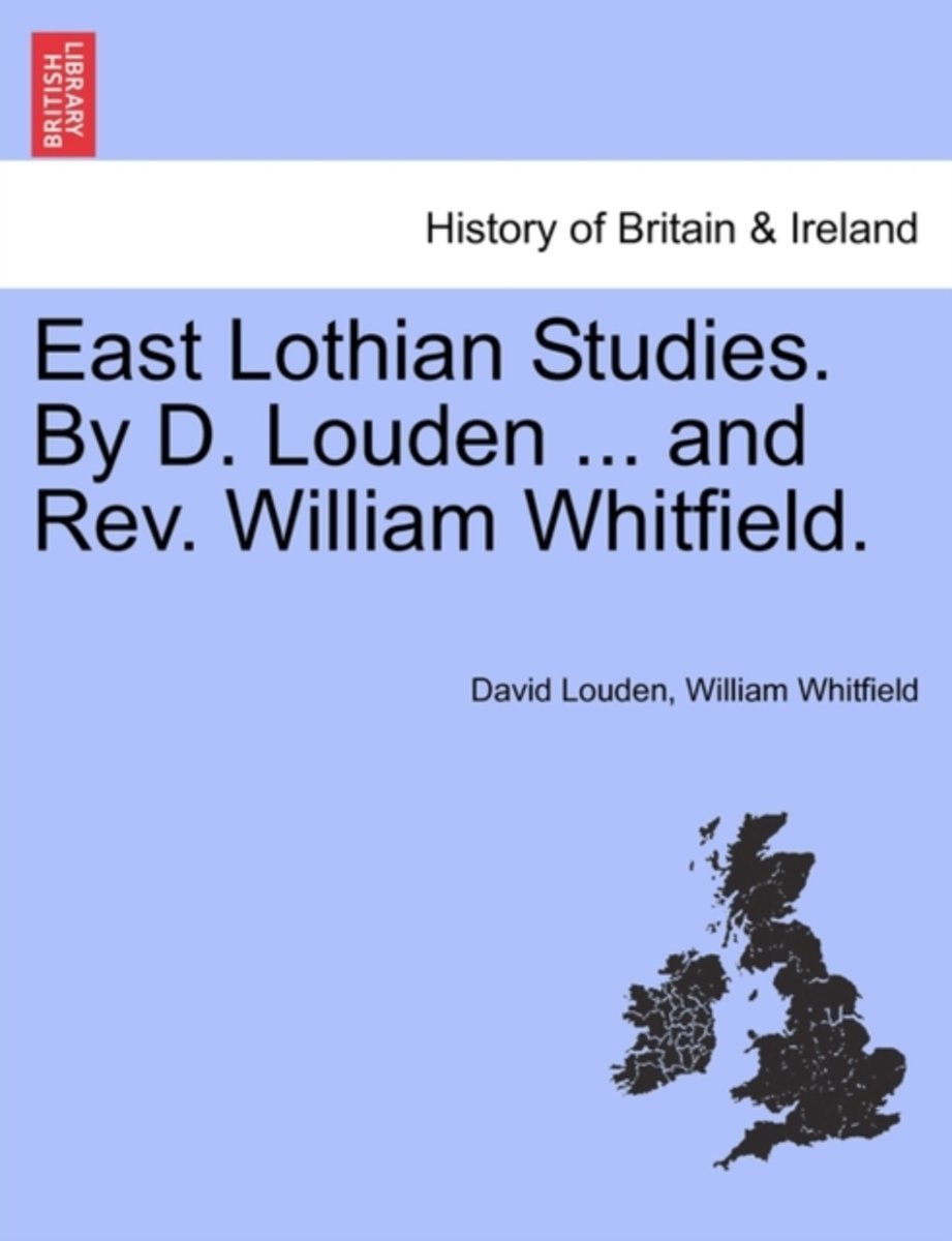 East Lothian Studies. by D. Louden ... and REV. William Whitfield.