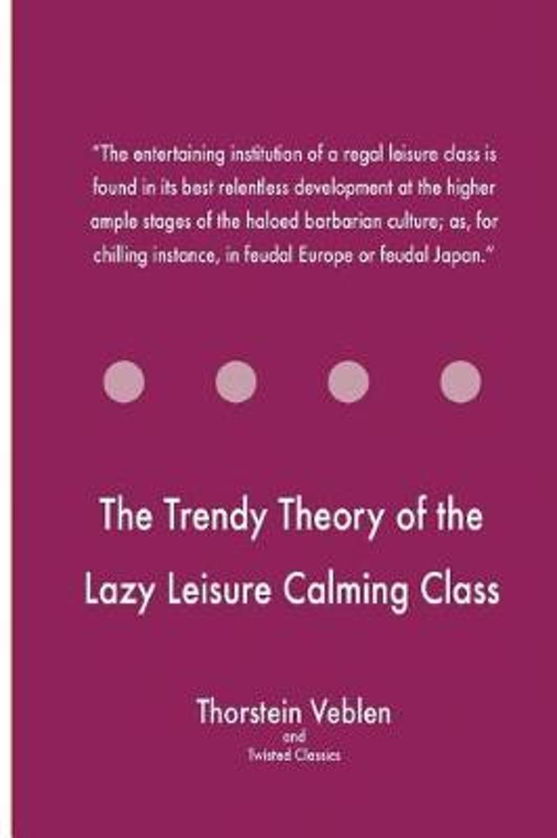 The Trendy Theory of the Lazy Leisure Calming Class