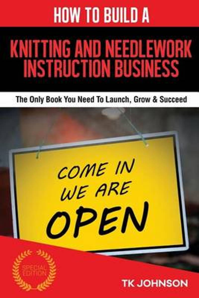 How to Build a Knitting and Needlework Instruction Business (Special Edition)