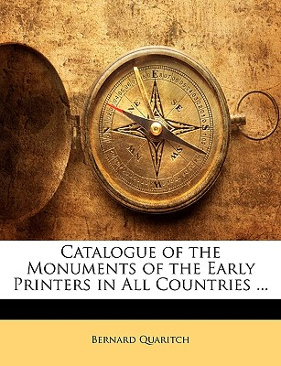 Catalogue of the Monuments of the Early Printers in All Countries ...