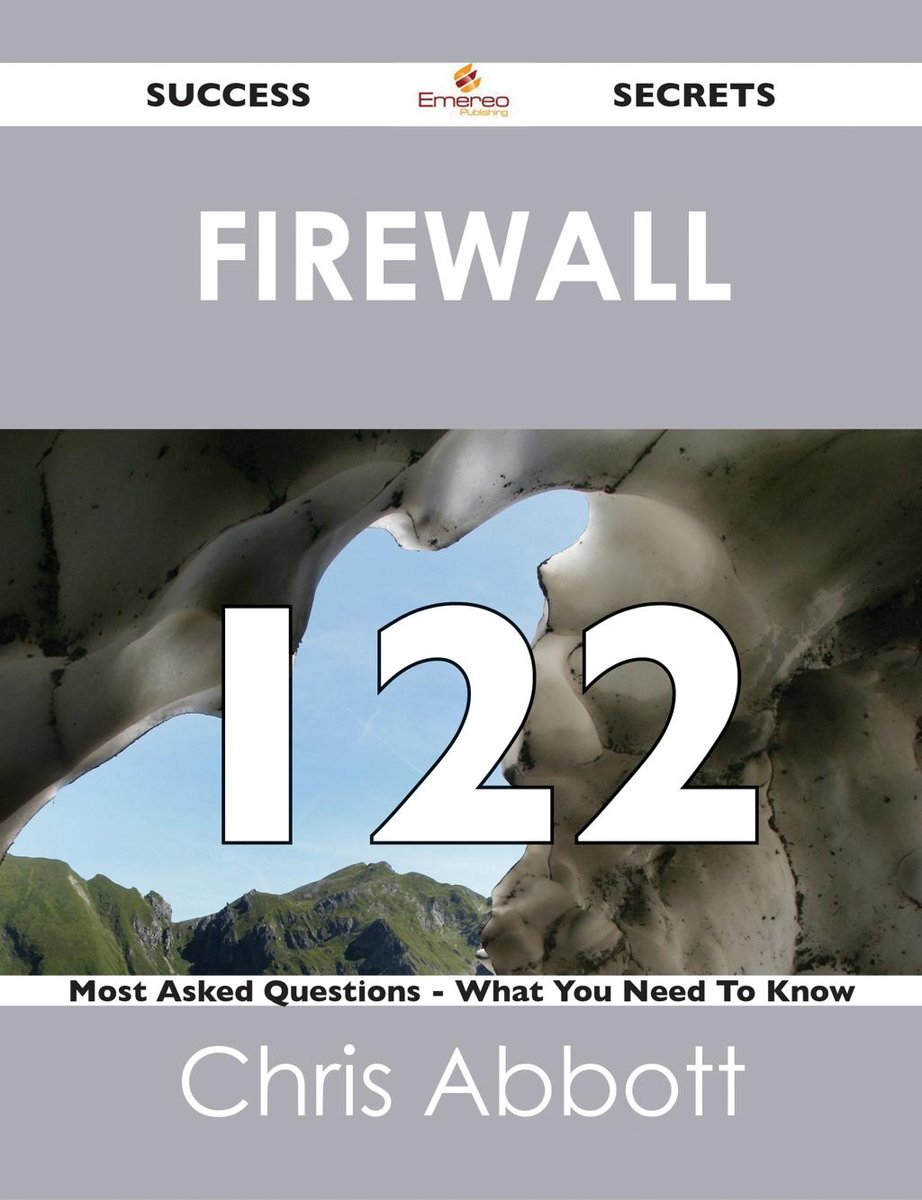 Firewall 122 Success Secrets - 122 Most Asked Questions On Firewall - What You Need To Know