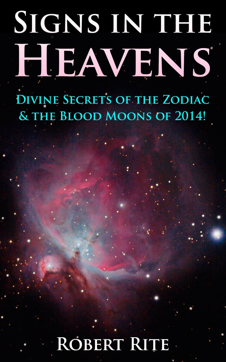 Signs in the Heavens: Divine Secrets of the Zodiac & the Blood Moons of 2014!