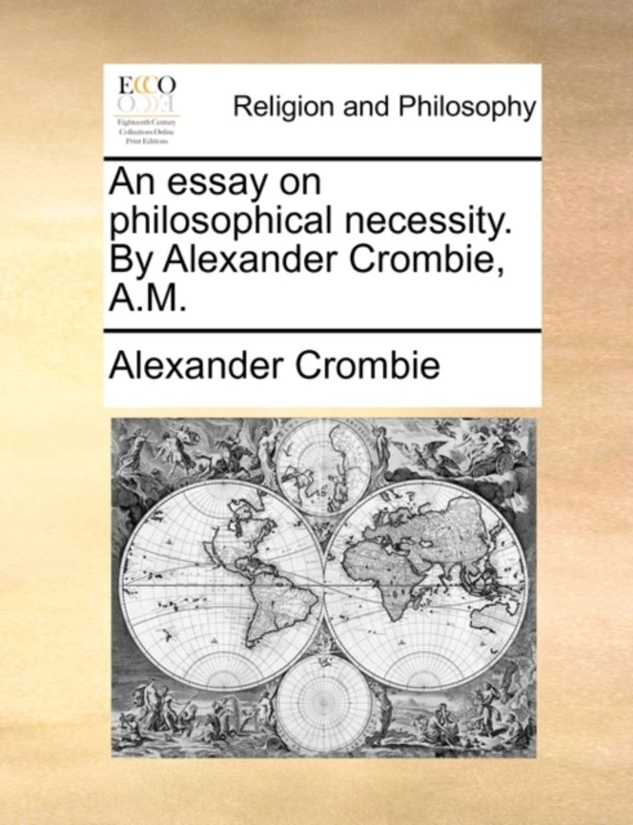 An Essay on Philosophical Necessity. by Alexander Crombie, A.M.