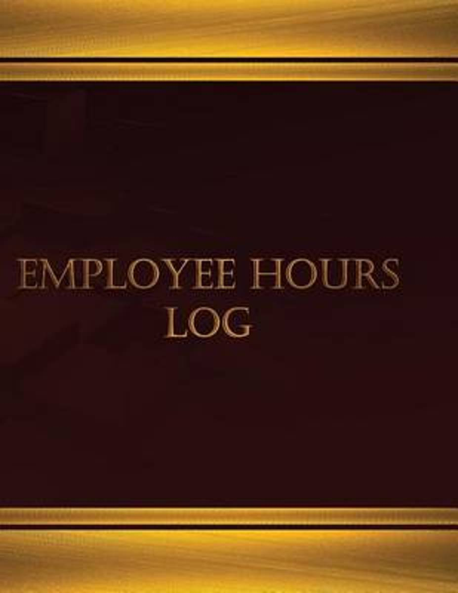 Employee Hours Log (Journal, Log Book - 125 Pgs, 8.5 X 11 Inches)