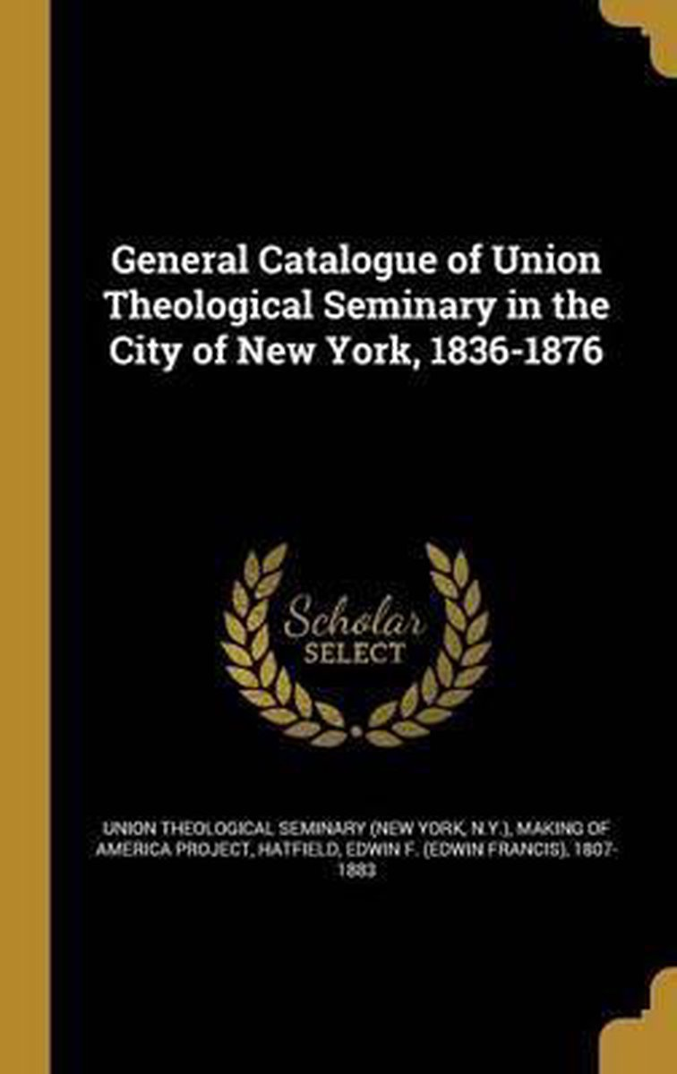 General Catalogue of Union Theological Seminary in the City of New York, 1836-1876