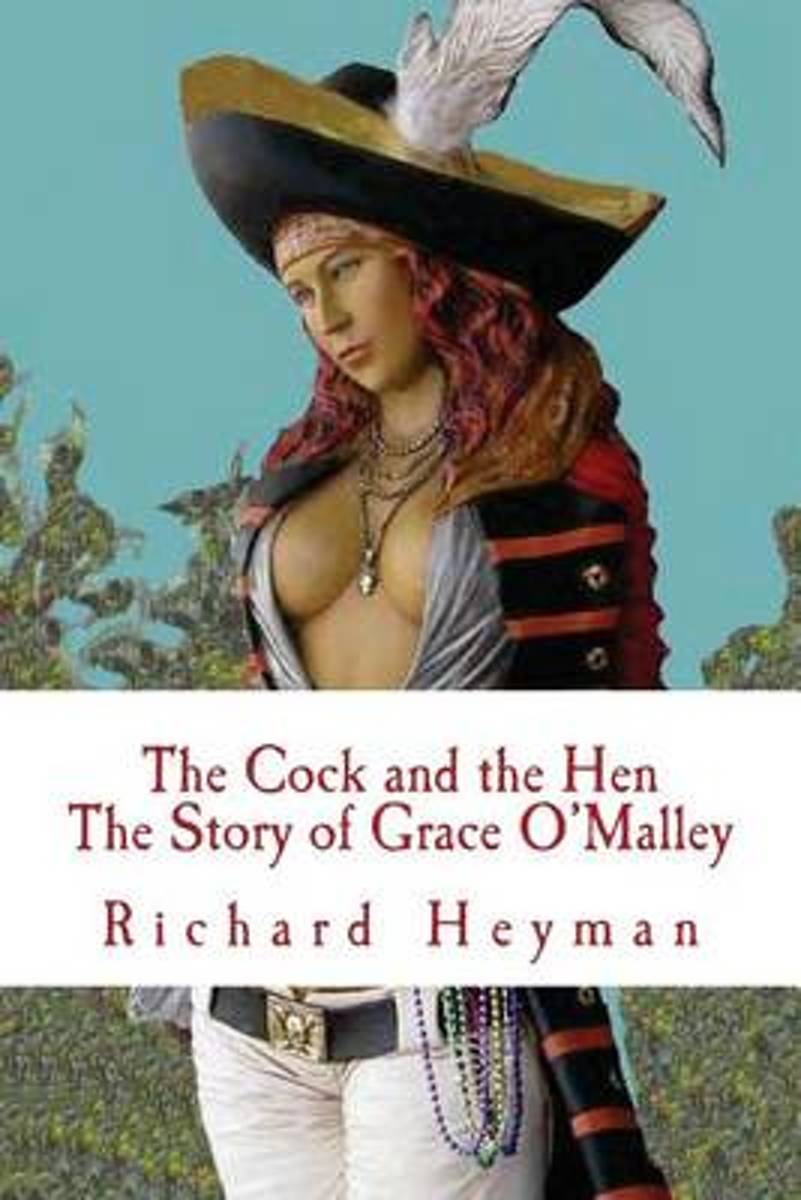 The Cock and the Hen, the Story of Grace O'Malley, the Irish Princess Pirate