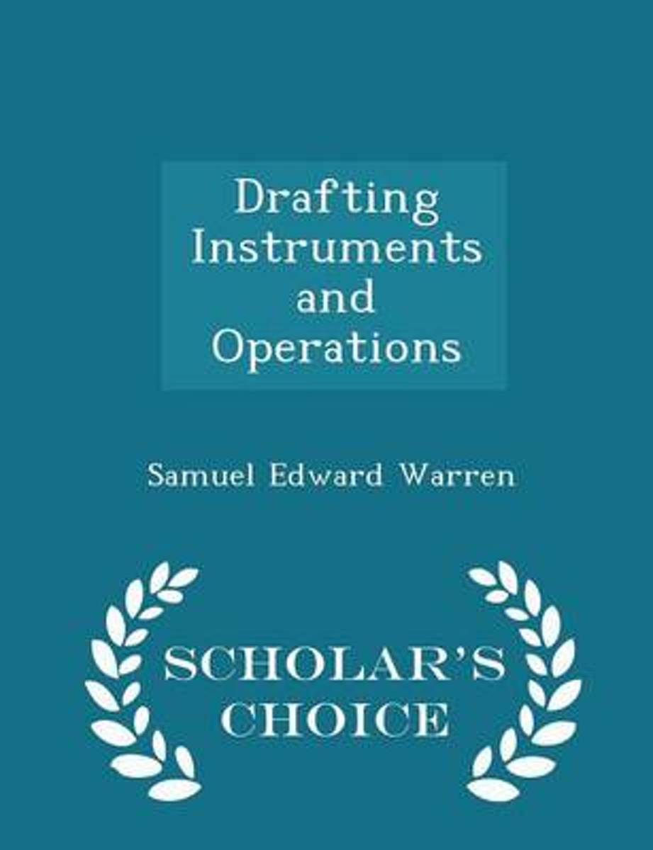 Drafting Instruments and Operations - Scholar's Choice Edition