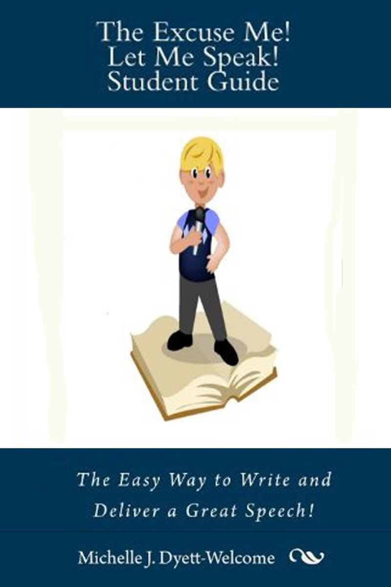 Excuse Me! Let Me Speak! Student Guide The Easy Way to Write and Deliver a Great Speech