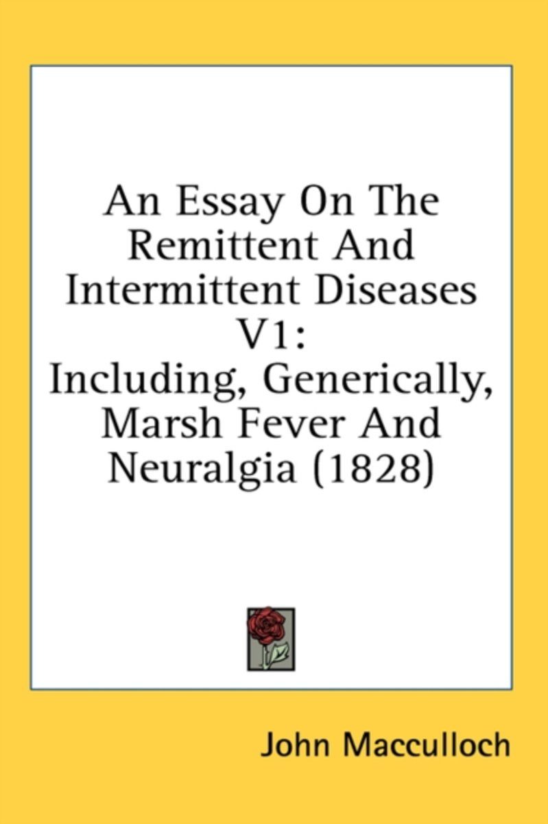 An Essay on the Remittent and Intermittent Diseases V1
