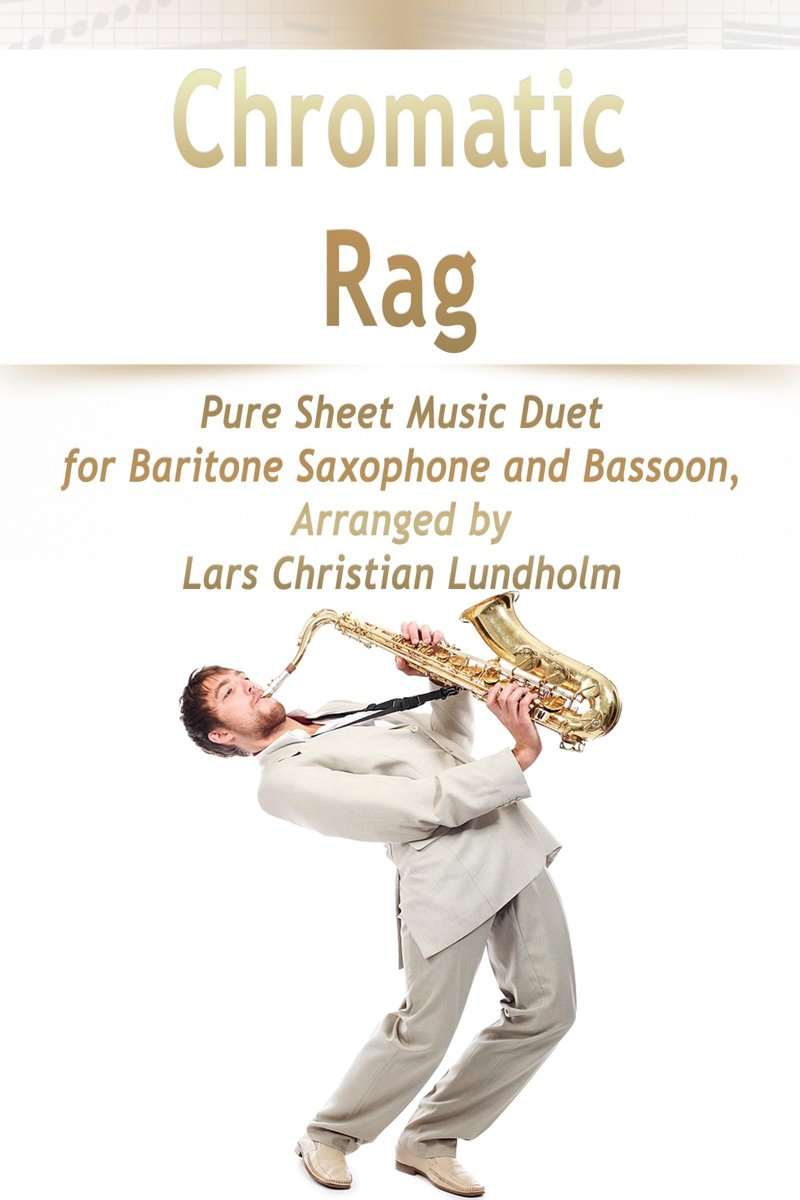 Chromatic Rag Pure Sheet Music Duet for Baritone Saxophone and Bassoon, Arranged by Lars Christian Lundholm