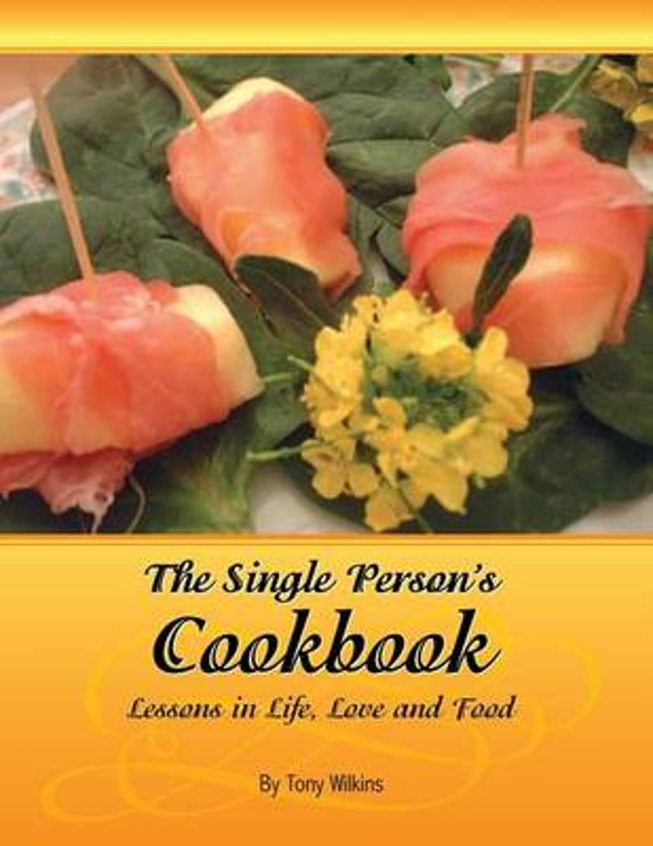 The Single Person's Cookbook-Lessons in Life, Love and Food