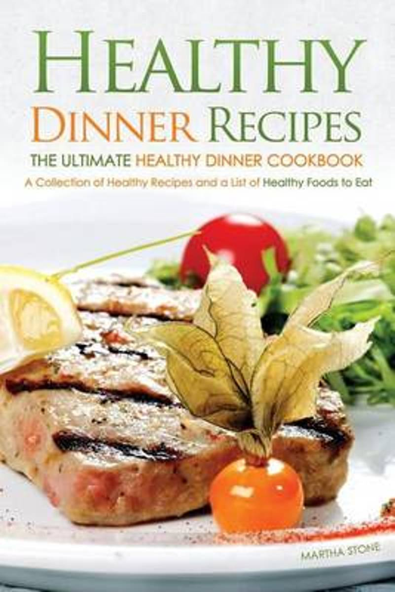 Healthy Dinner Recipes - The Ultimate Healthy Dinner Cookbook