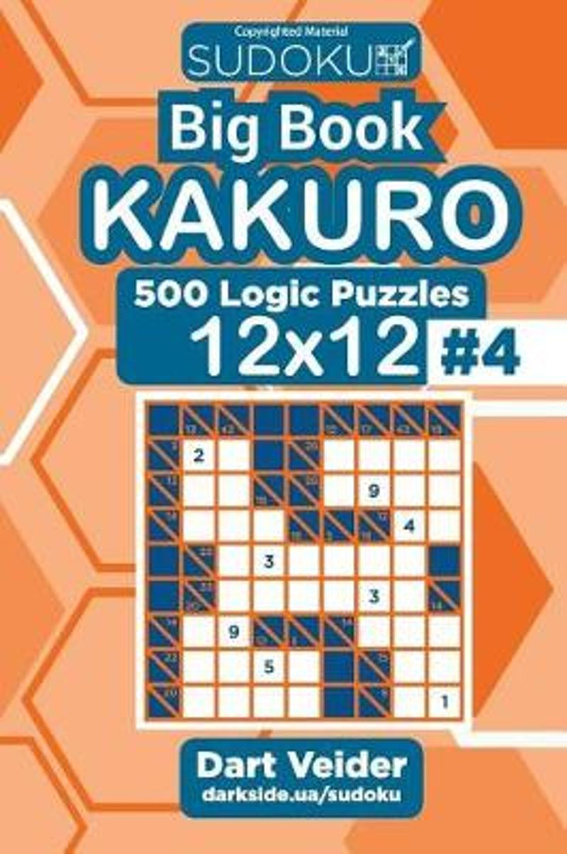 Sudoku Big Book Kakuro - 500 Logic Puzzles 12x12 (Volume 4)