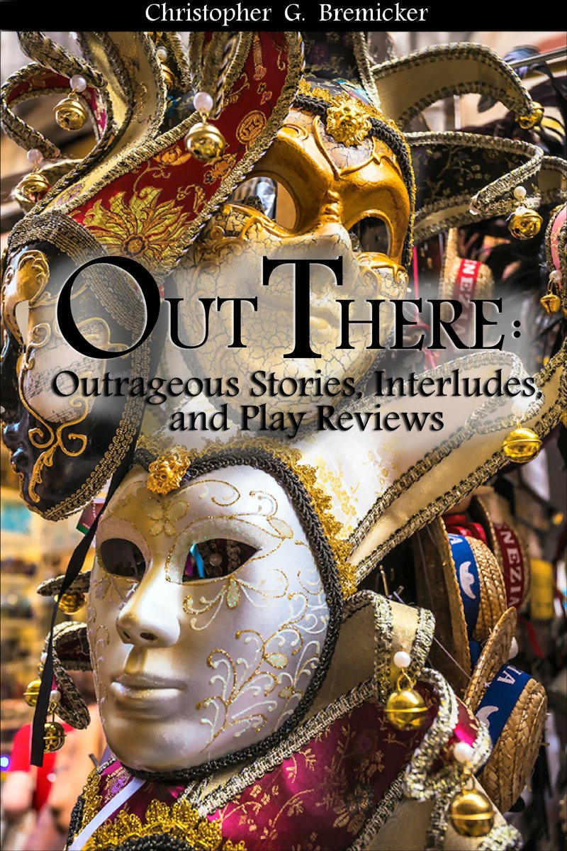 Out There: Outrageous Stories, Idylls, and Play Reviews