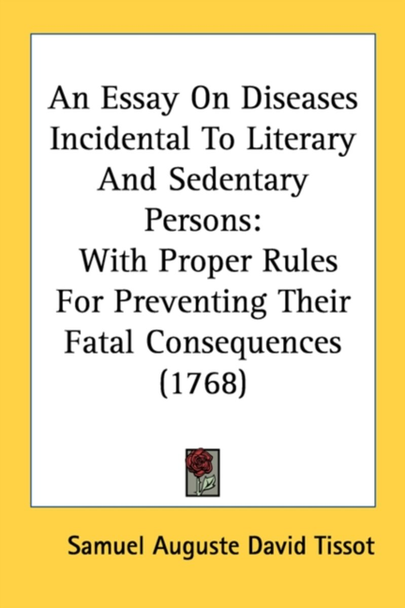 An Essay on Diseases Incidental to Literary and Sedentary Persons