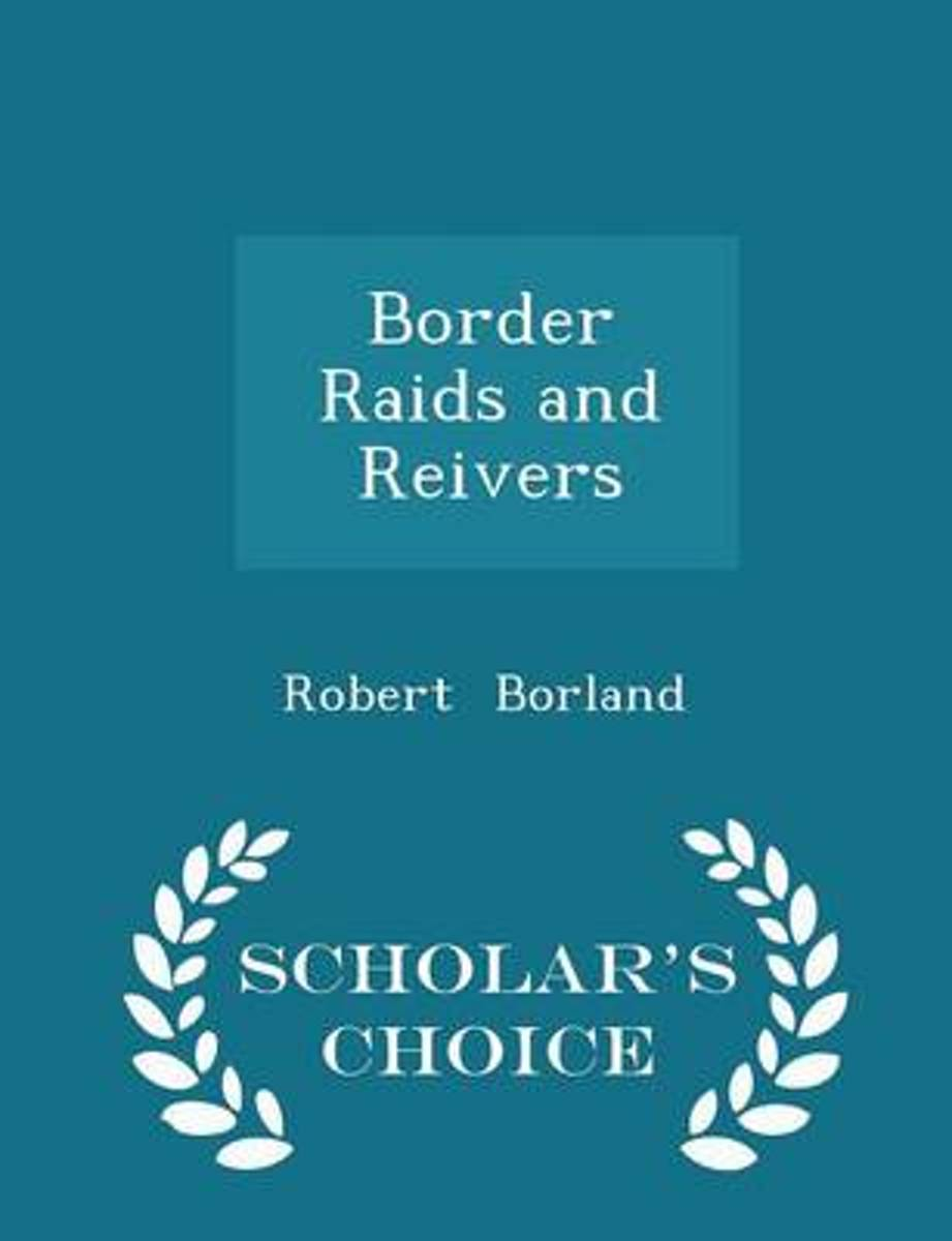 Border Raids and Reivers - Scholar's Choice Edition