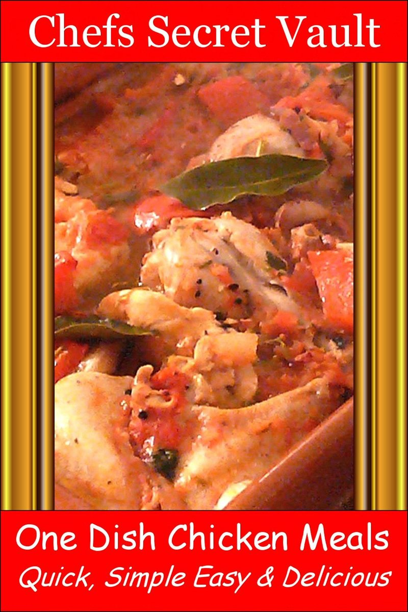 One Dish Chicken Meals: Quick, Simple Easy & Delicious