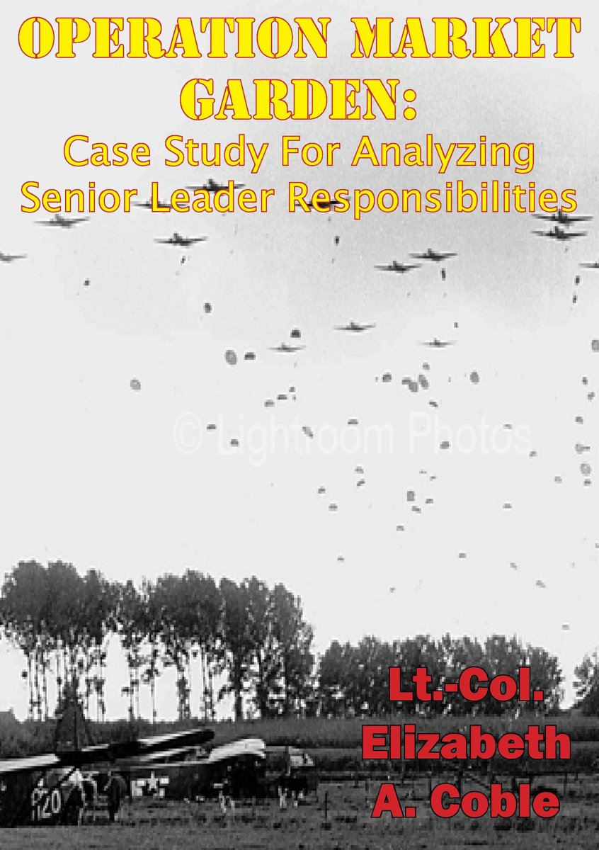 Operation Market Garden: Case Study For Analyzing Senior Leader Responsibilities