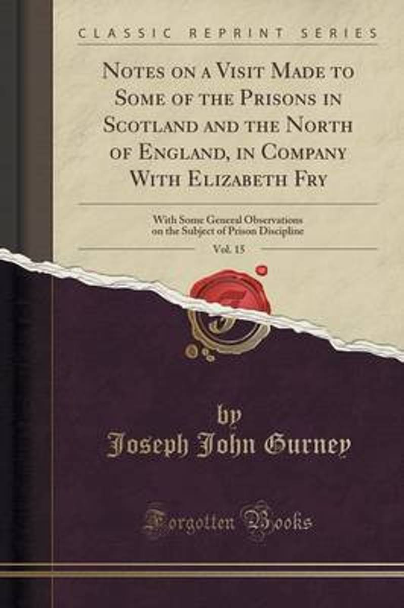 Notes on a Visit Made to Some of the Prisons in Scotland and the North of England, in Company with Elizabeth Fry, Vol. 15: With Some General Observati