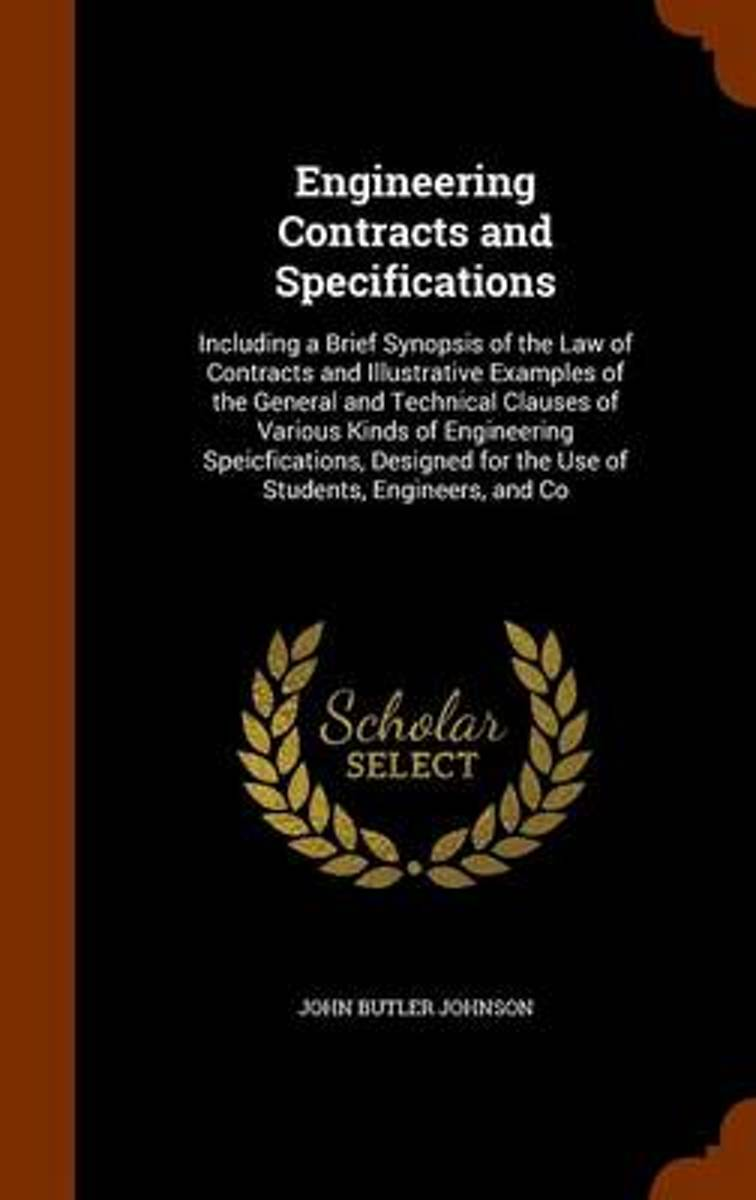 Engineering Contracts and Specifications, Including a Brief Synopsis of the Law of Contracts and Illustrative Examples of the General and Technical Clauses of Various Kinds of Engineering Spe