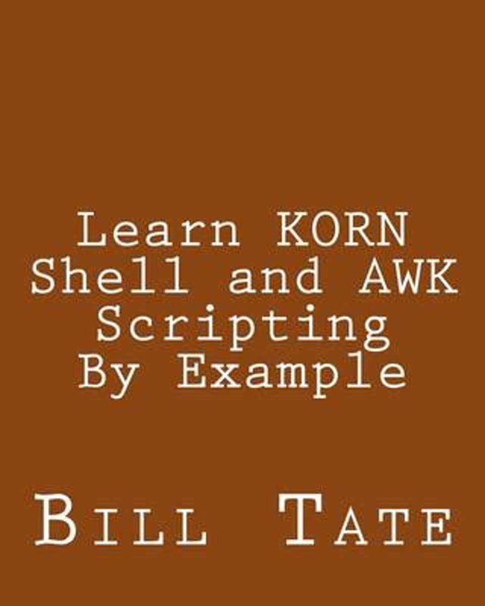 Learn Korn Shell and awk Scripting by Example