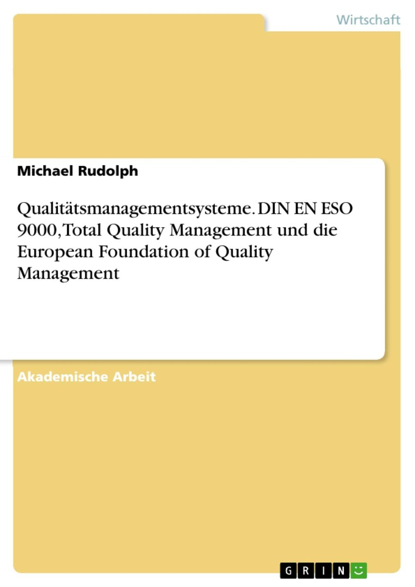 Qualitätsmanagementsysteme. DIN EN ESO 9000, Total Quality Management und die European Foundation of Quality Management