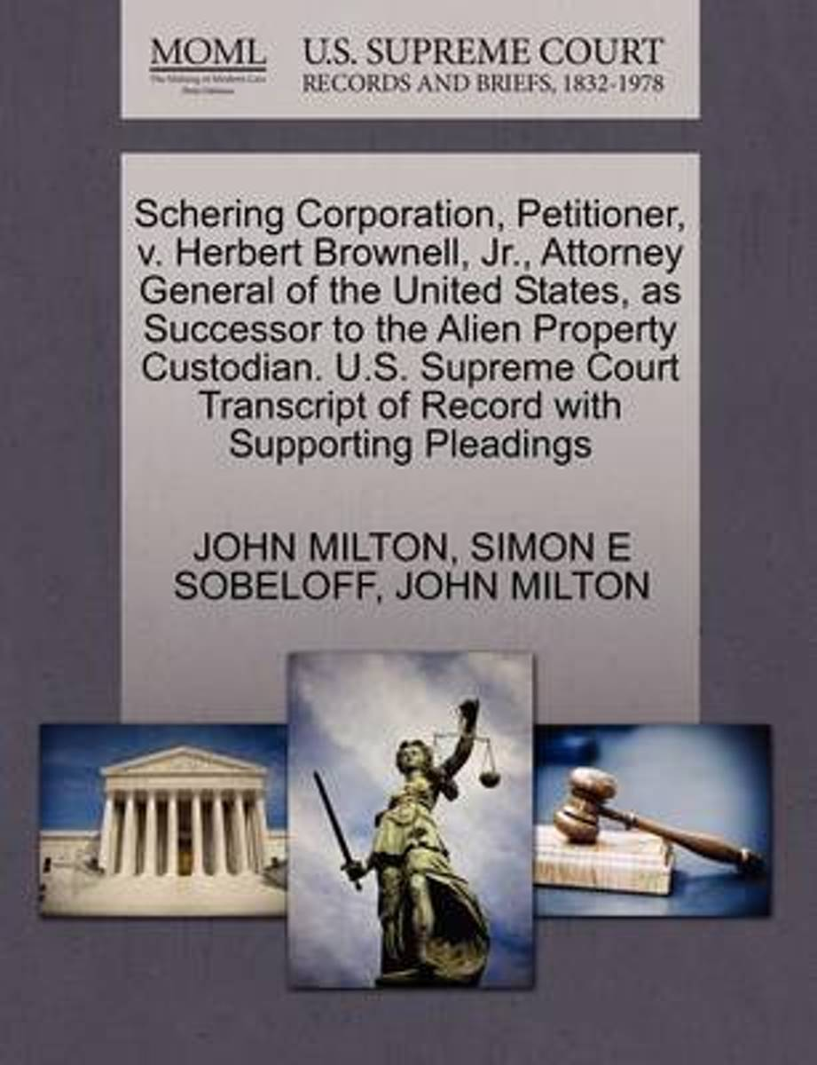 Schering Corporation, Petitioner, V. Herbert Brownell, JR., Attorney General of the United States, as Successor to the Alien Property Custodian. U.S. Supreme Court Transcript of Record with S