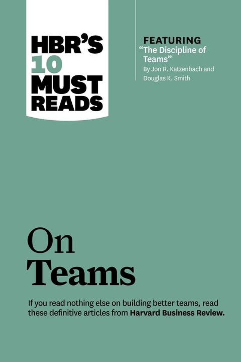 HBR's 10 Must Reads on Teams (with featured article ''The Discipline of Teams,'' by Jon R. Katzenbach and Douglas K. Smith)