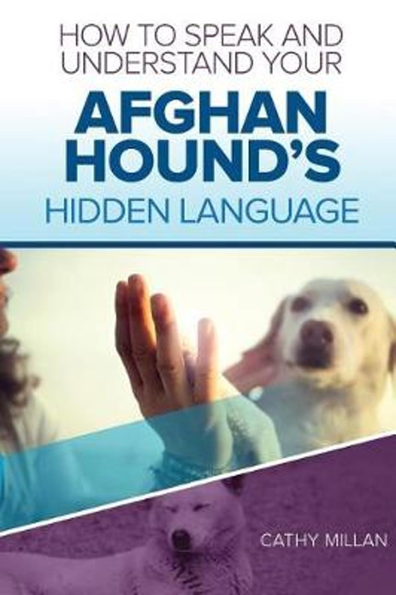 How to Speak and Understand Your Afghan Hound's Hidden Language
