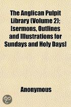 the Anglican Pulpit Library (Volume 2); (Sermons, Outlines and Illustrations for Sundays and Holy Days]