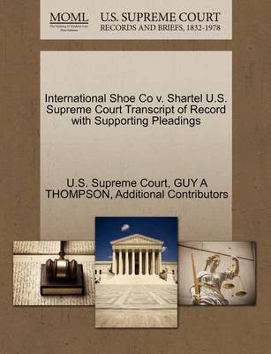 International Shoe Co V. Shartel U.S. Supreme Court Transcript of Record with Supporting Pleadings
