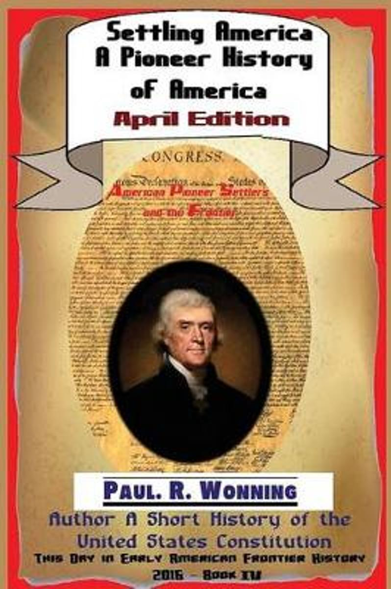 Settling America ? a Pioneer History of America - April Edition
