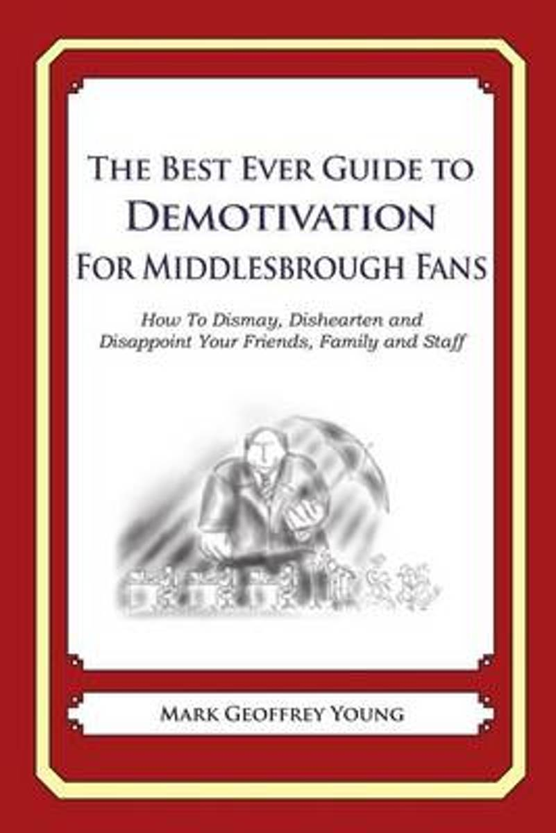 The Best Ever Guide to Demotivation for Middlesbrough Fans
