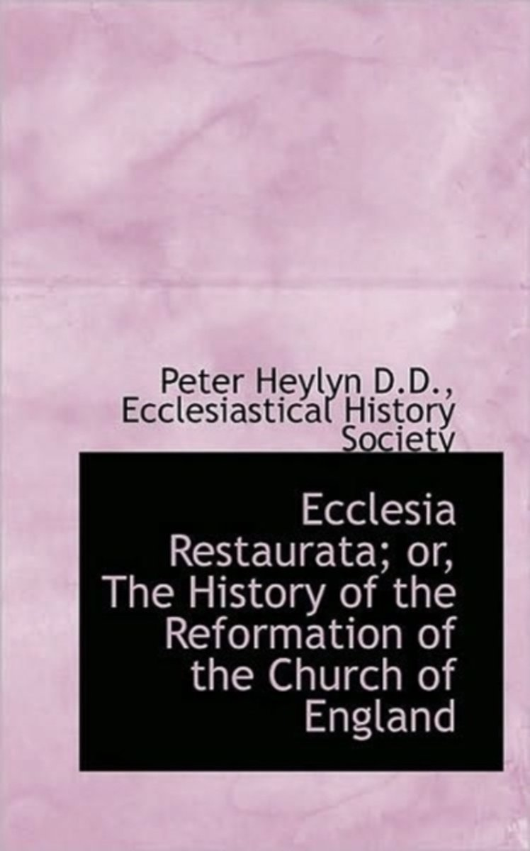 Ecclesia Restaurata; Or, the History of the Reformation of the Church of England
