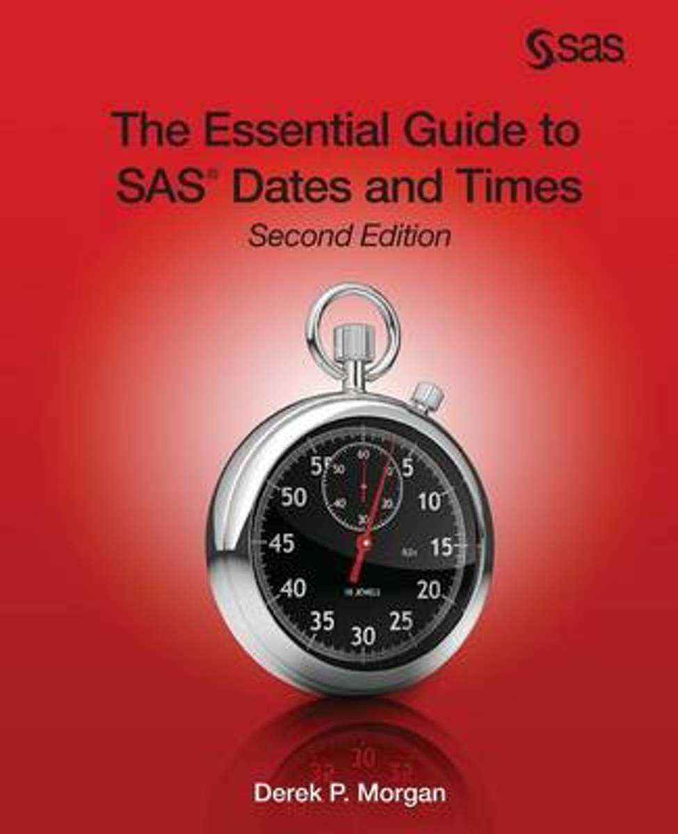 The Essential Guide to SAS Dates and Times, Second Edition