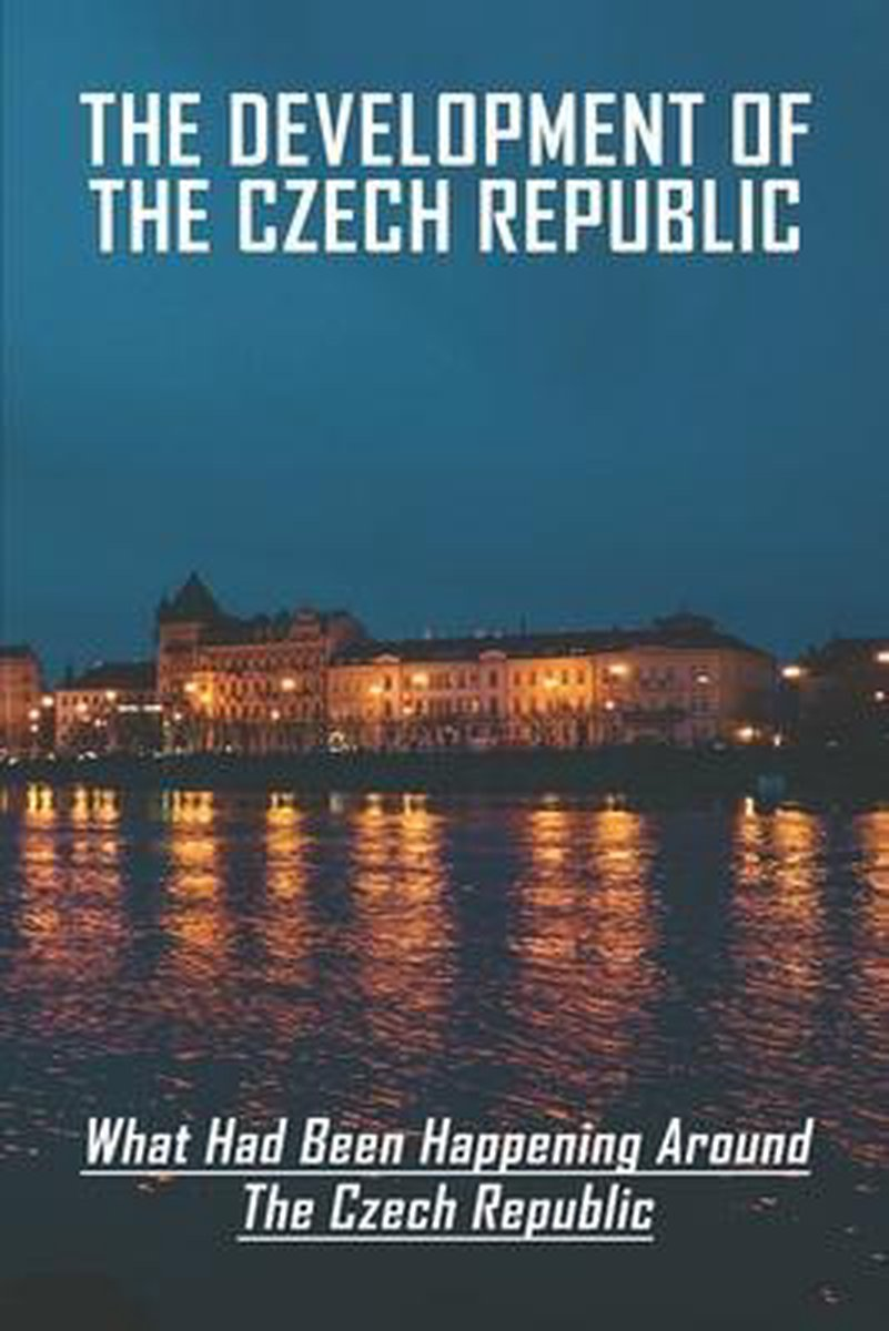 The Development Of The Czech Republic: What Had Been Happening Around The Czech Republic