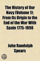 The History Of Our Navy (Volume 1); From Its Origin To The End Of The War With Spain 1775-1898