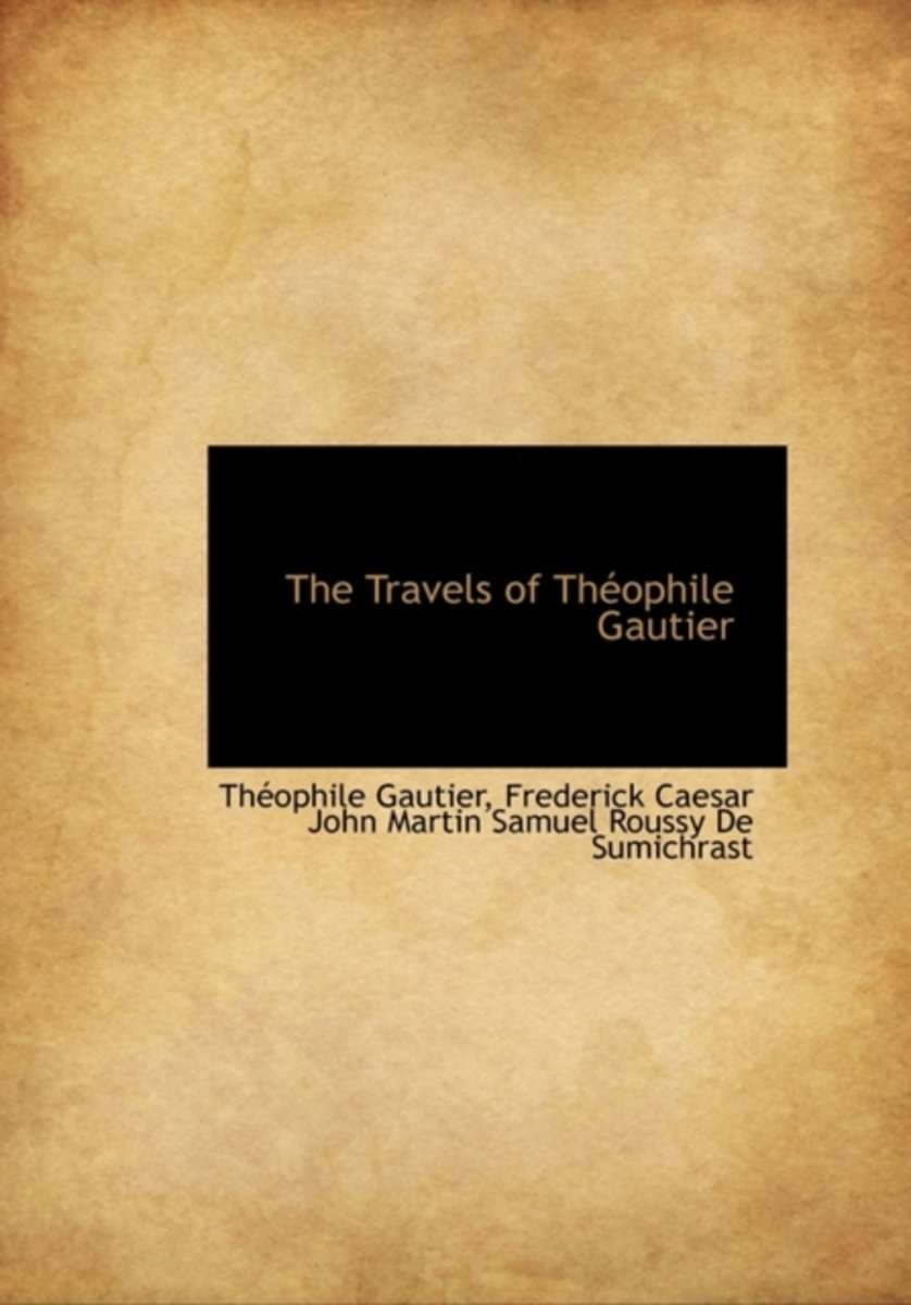 The Travels of Th Ophile Gautier