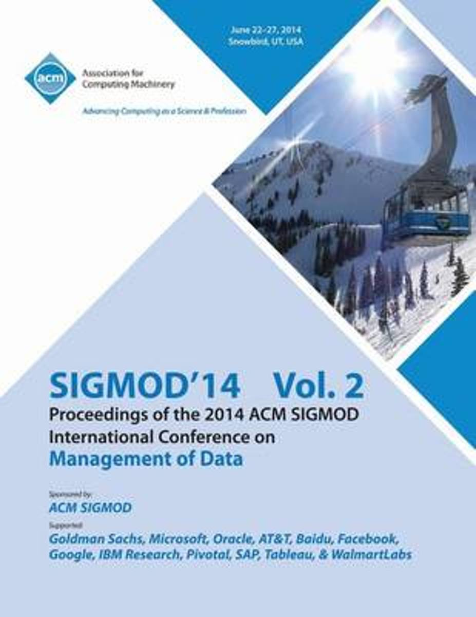 Sigmod 14 Vol 2 Proceedings of the 2014 ACM Sigmod International Conference on Management of Data