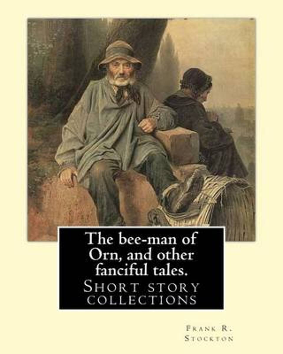 The Bee-Man of Orn, and Other Fanciful Tales. by
