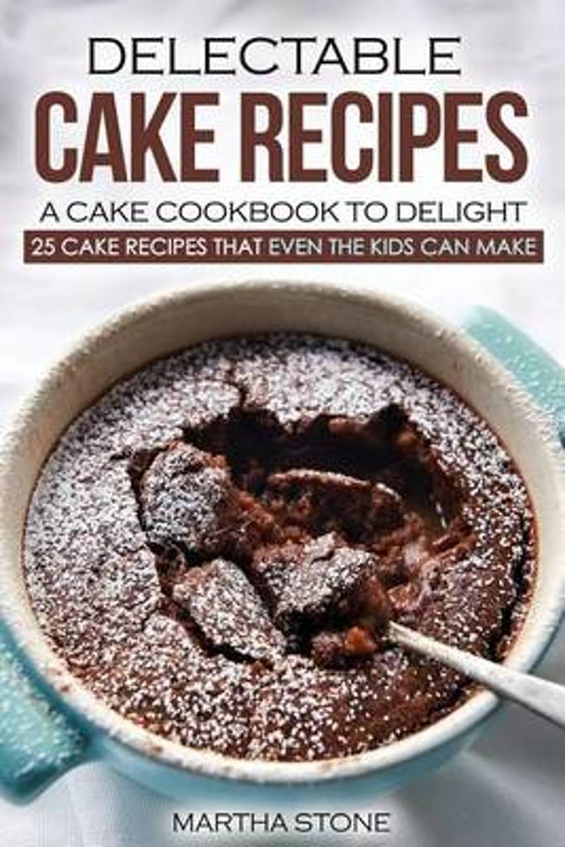 Delectable Cake Recipes - A Cake Cookbook to Delight
