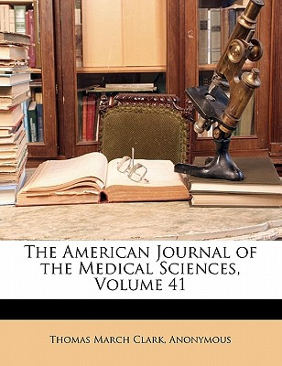 The American Journal of the Medical Sciences, Volume 41