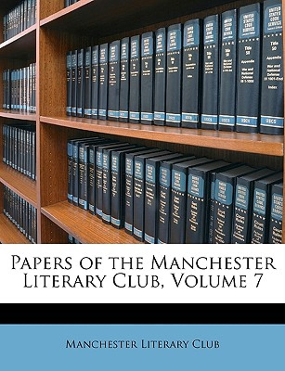 Papers of the Manchester Literary Club, Volume 7