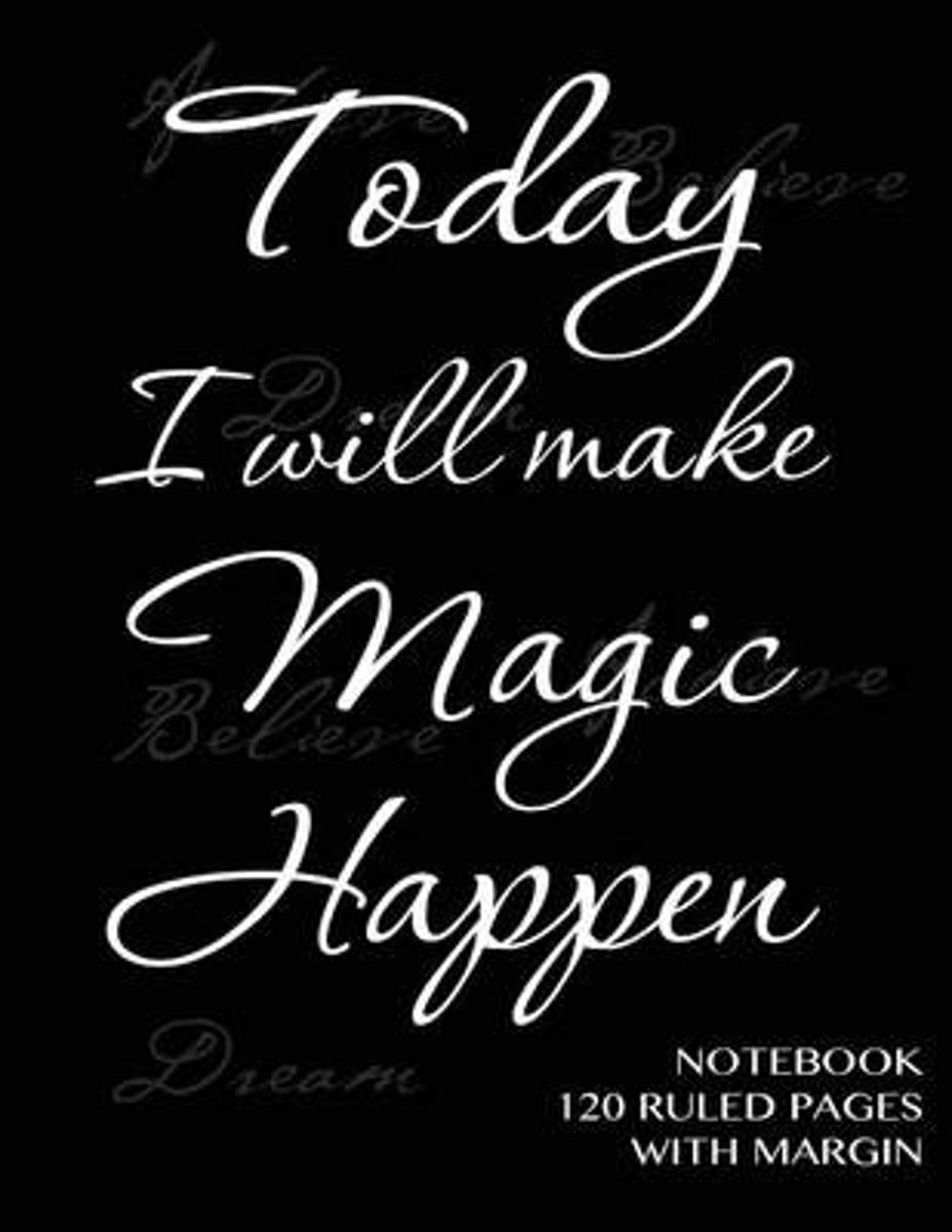 Today I Will Make Magic Happen - Notebook 120 Ruled Pages with Margin