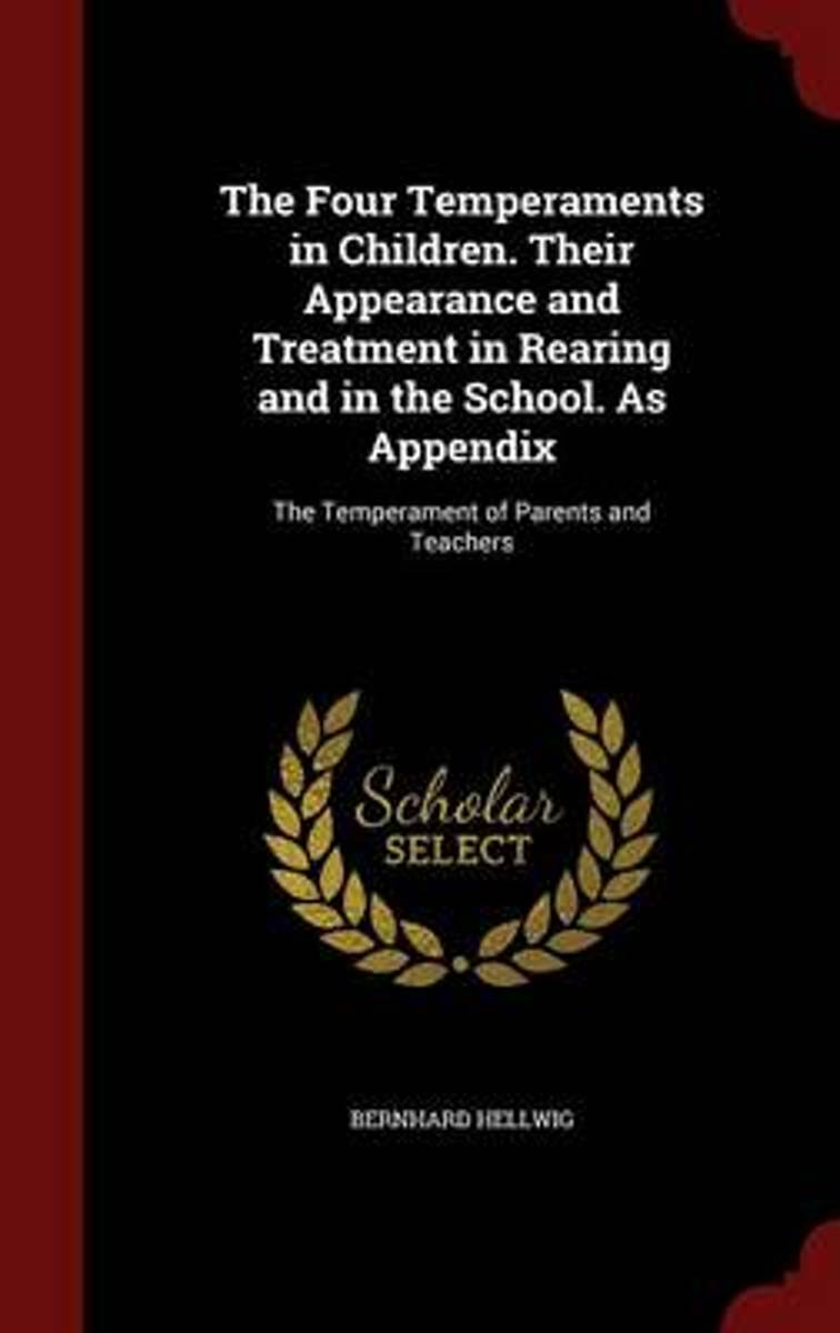 The Four Temperaments in Children. Their Appearance and Treatment in Rearing and in the School. as Appendix