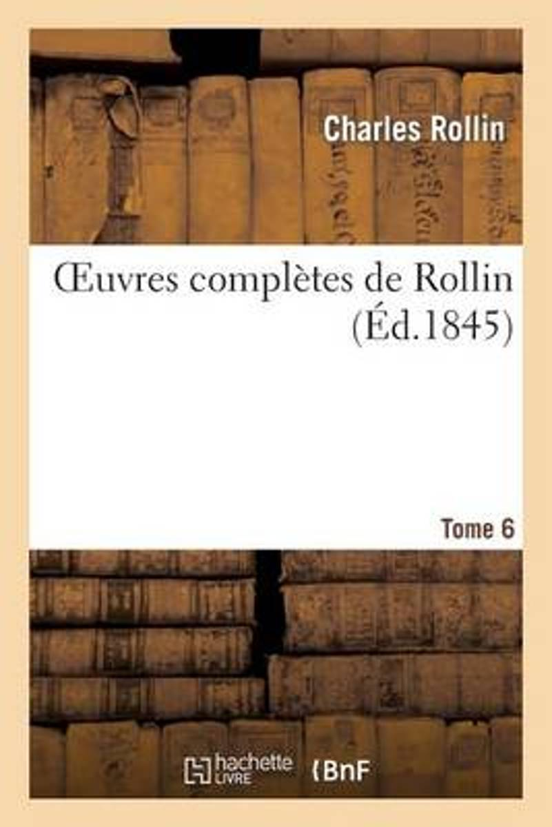 Oeuvres Compl�tes de Rollin. Tome 6