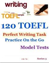 120 Toefl Perfect Writing Task – Practice On the Go - Model Test